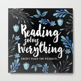 Reading Solves Everything Metal Print