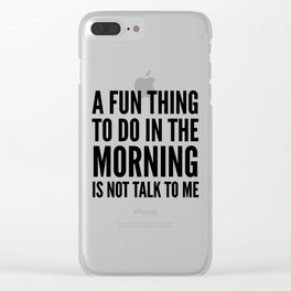 A Fun Thing To Do In The Morning Is Not Talk To Me Clear iPhone Case