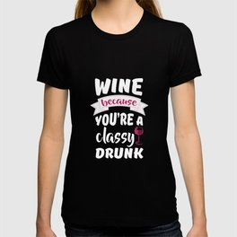 Wine because You're a Classy Drunk Drinking T-Shirt T-shirt
