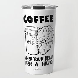 Coffee: When Your Brain Needs a Hug Travel Mug