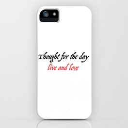 THOUGHT FOR THE DAY LIVE AND LOVE iPhone Case