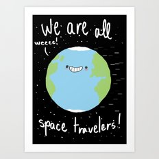 If You Think About It, We Are All Space Travelers Art Print