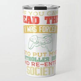 """""""If You Can Read This I Was Forced To Put My Controller Down And Re-Enter Society"""" T-shirt Design Travel Mug"""