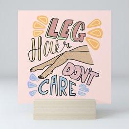 Leg Hair Don't Care Mini Art Print