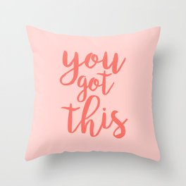 You Got This Quote - Pink Throw Pillow