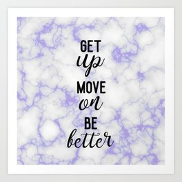 get up, move on, be better Art Print