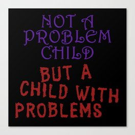 Not a Problem Child, But... Canvas Print