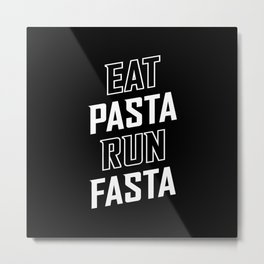 Eat Pasta Run Fasta Metal Print