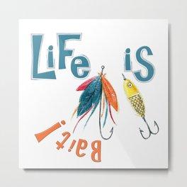 Life is ... Bait! Metal Print