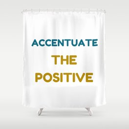 ACCENTUATE THE POSITIVE Shower Curtain