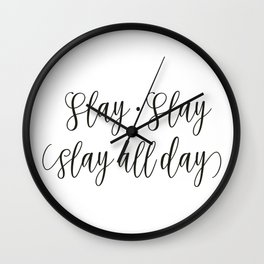Slay Slay Slay All Day Wall Clock
