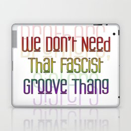We Don't Need That Fascist Groove Thang 2 Laptop & iPad Skin