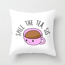 Spill The Tea, Sis Throw Pillow