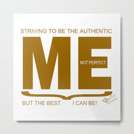 Striving to be the Authentic Me Metal Print