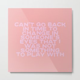 can't go back in time Metal Print