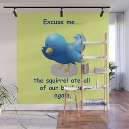 Excuse me....the squirrel ate all of our birdseed again. Wall Mural