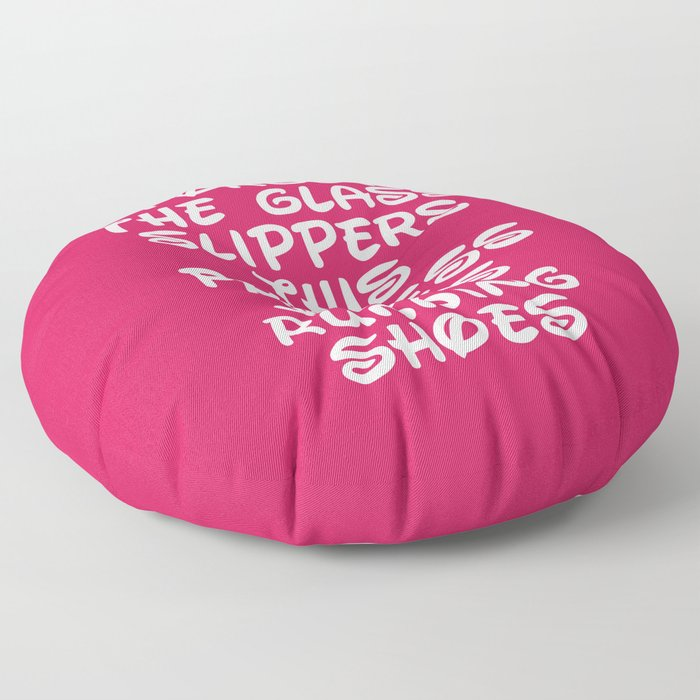 Forget The Glass Slippers Running Quote Floor Pillow