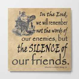 Silence of Our Friends MLKJ quote Metal Print