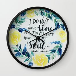 """Charles Bukowski quote """"I do not have time for things that have no soul."""" Wall Clock"""