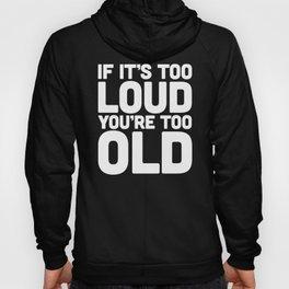 Too Loud Music Quote Hoody