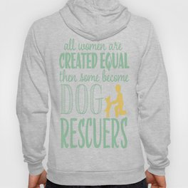 All Woman Are Created Equal Then Some Become Dog Rescuers Hoody