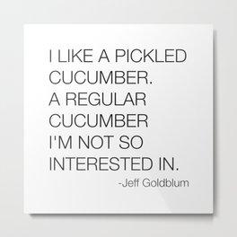 Jeff Goldblum Cucumber Quote Metal Print