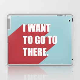 I want to go to there Laptop & iPad Skin