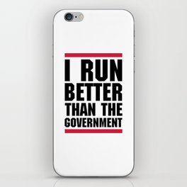 Run Better Than Government Funny Gym Quote iPhone Skin
