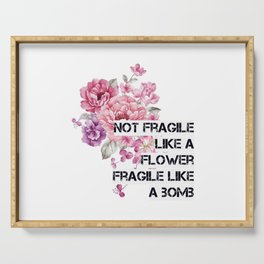 Not fragile like a flower Serving Tray