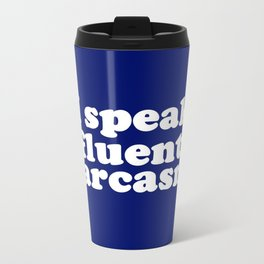 I Speak Fluent Sarcasm Travel Mug