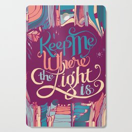 Keep Me Where The Light Is (John Mayer lyric) on Pink Cutting Board