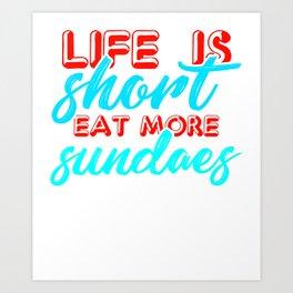 Life is short, eat more sundaes 2 Art Print