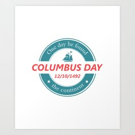 One day he found the continent - Happy Columbus Day Art Print