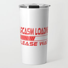 "A Nice Loading Tee For Waiting Persons Saying ""Sarcasm Loading Please Wait"" T-shirt Design Arrogant  Travel Mug"