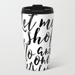 Funny Art Print Women Gift Fashion Art Print Fashionista Let Me Shop And No One Gets Hurt Printable Travel Mug