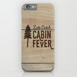 Lets Catch Cabin Fever iPhone Case