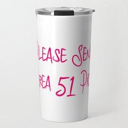 Please Send Area 51 Pics Fun Alien Space Quote Travel Mug