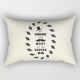 Be Someone You Want to be Around Quotes Rectangular Pillow
