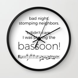I didn't care, I was playing the bassoon! Wall Clock