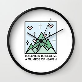 TO LOVE IS TO RECEIVE A GLIMPSE OF HEAVEN Wall Clock