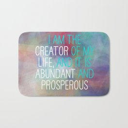 I Am The Creator Of My Life, And It Is Abundant And Prosperous Bath Mat