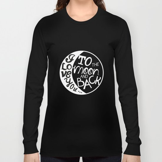 I LOVE YOU to the MOON and BACK! Long Sleeve T-shirt