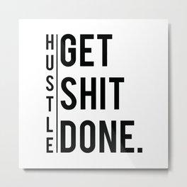 Get Shit Done - Hustle! Motivation Fitness Bodybuilding Trainer Gift Metal Print