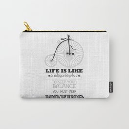 Life is like riding a bicycle to keep your balance you must keep moving Carry-All Pouch