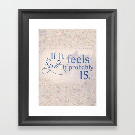 If it feels right, it probably is Framed Art Print