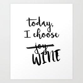 Today, I choose WINE Art Print