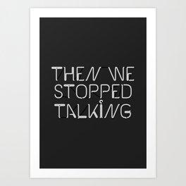 Then We Stopped Talking Art Print