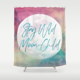 Stay Wild Moon Child Shower Curtain