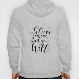 Believe you can and you will printable quote art printable inspiration inspirational quote Hoody
