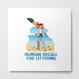 Human Recall For Littering Metal Print